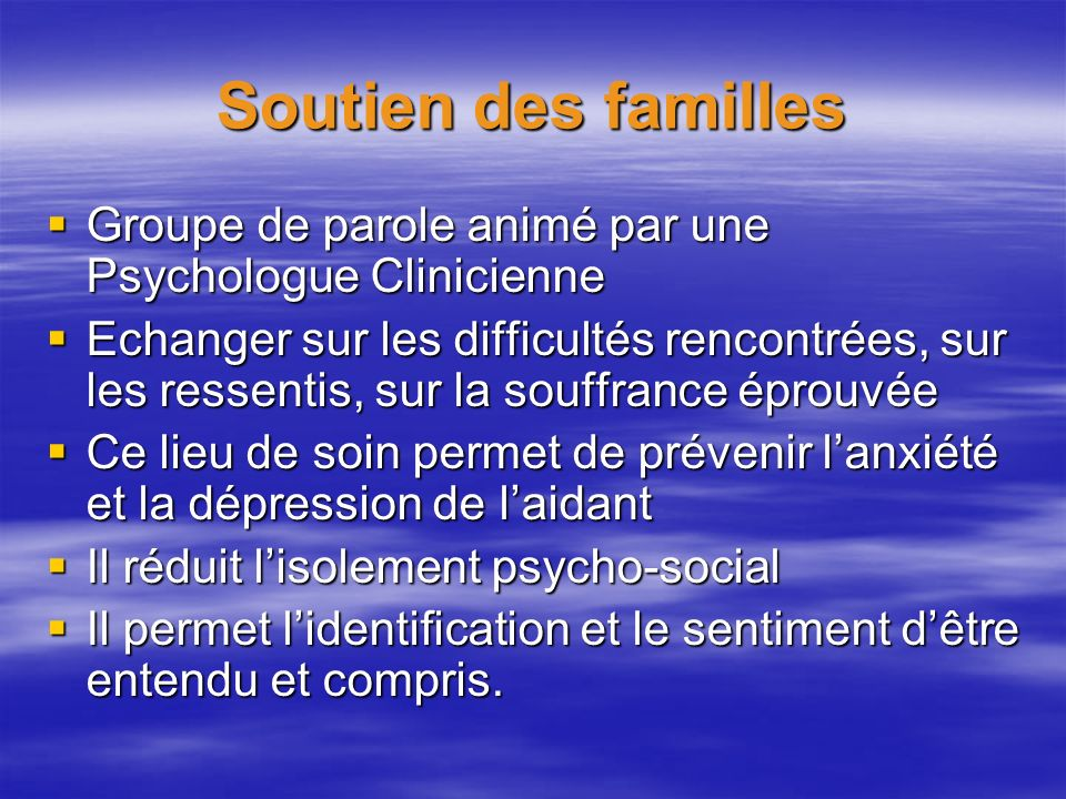 Soutien des familles Groupe de parole animé par une Psychologue Clinicienne.