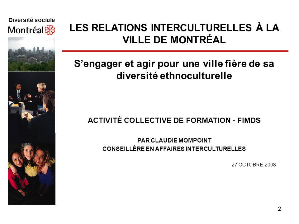 f Diversité sociale. LES RELATIONS INTERCULTURELLES À LA VILLE DE MONTRÉAL S'engager et agir pour une ville fière de sa diversité ethnoculturelle.