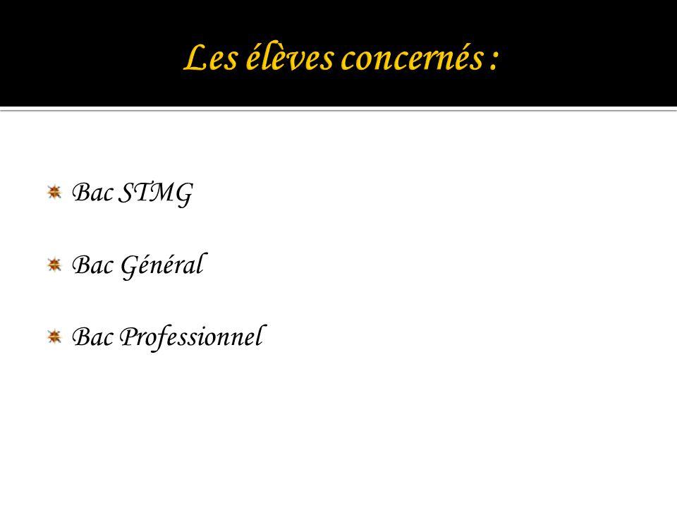 Les élèves concernés : Bac STMG Bac Général Bac Professionnel