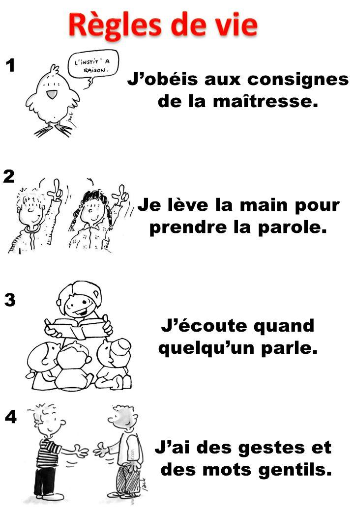Règles de vie 1 J'obéis aux consignes de la maîtresse. 2