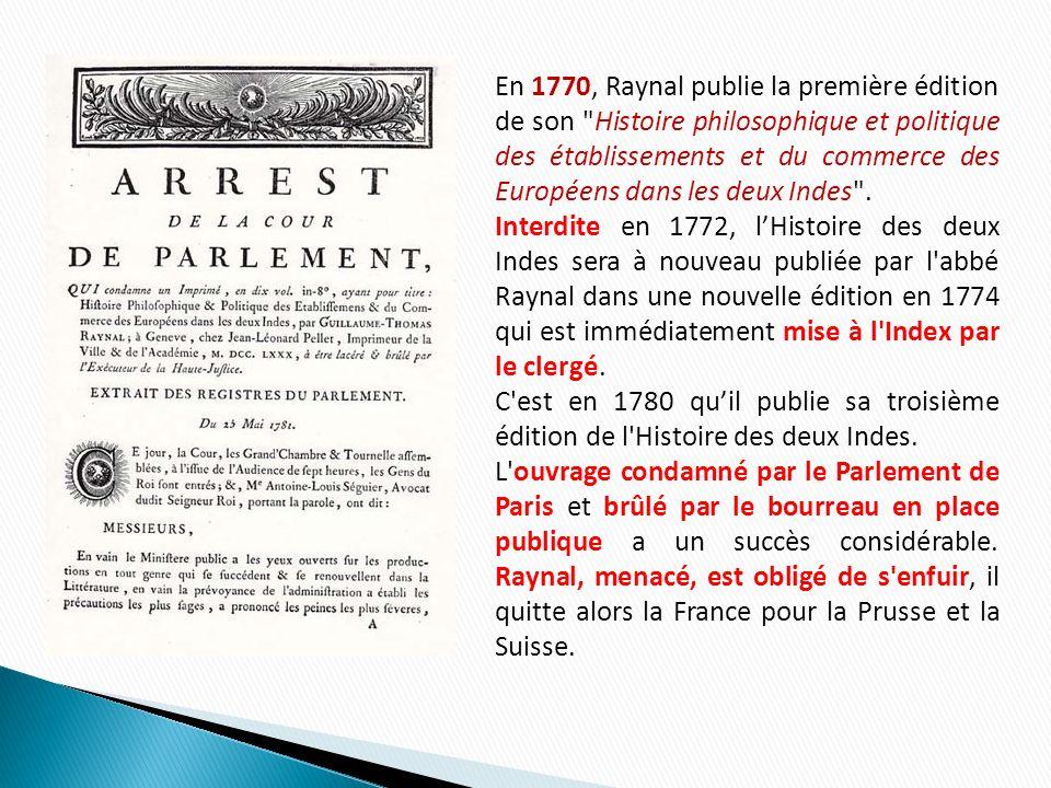 En 1770, Raynal publie la première édition de son Histoire philosophique et politique des établissements et du commerce des Européens dans les deux Indes .
