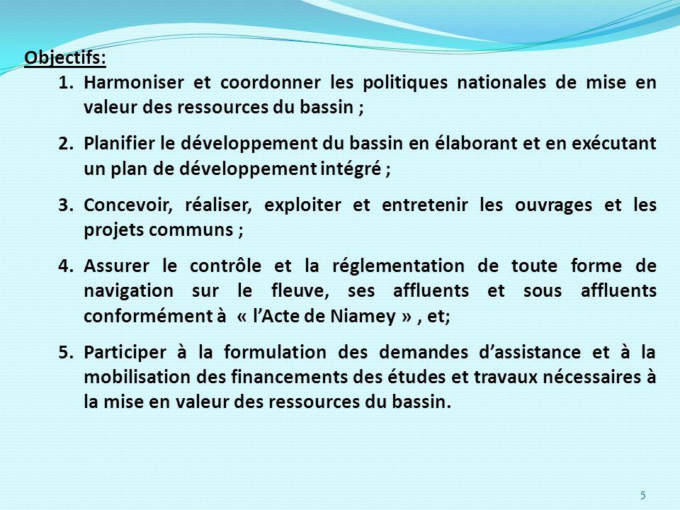 Objectifs:Harmoniser et coordonner les politiques nationales de mise en valeur des ressources du bassin ;