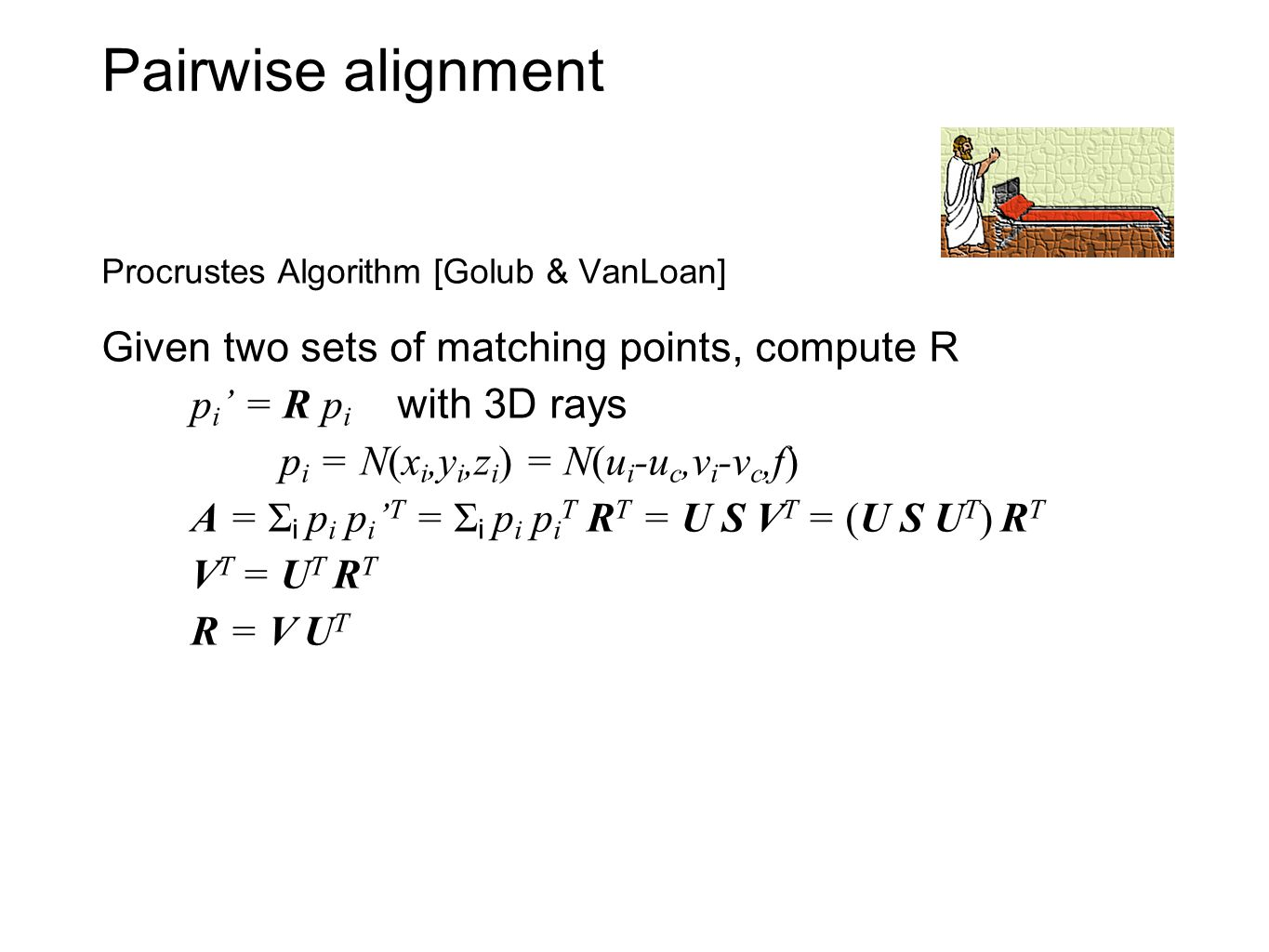 Pairwise alignment Given two sets of matching points, compute R