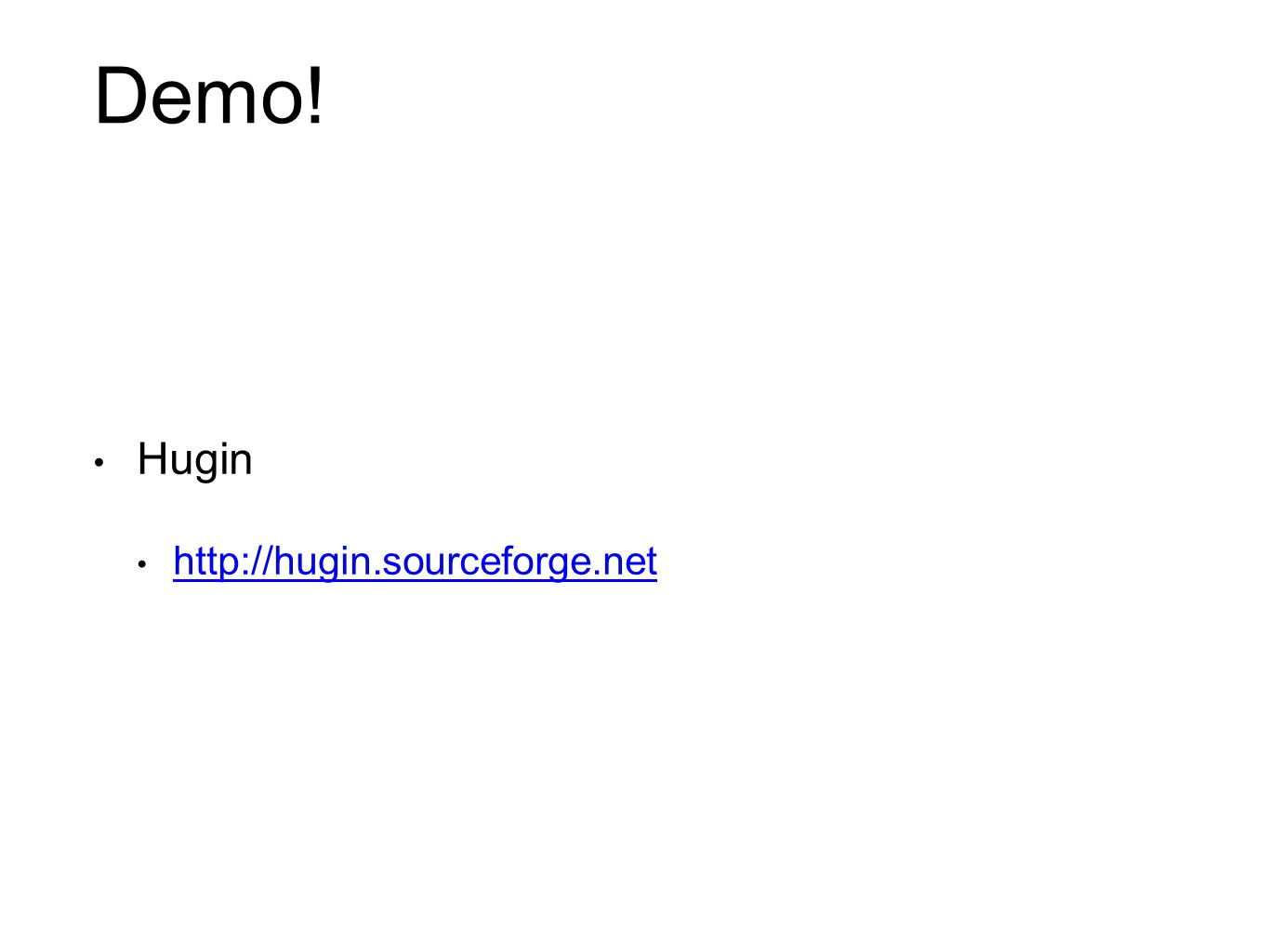 Demo! Hugin http://hugin.sourceforge.net