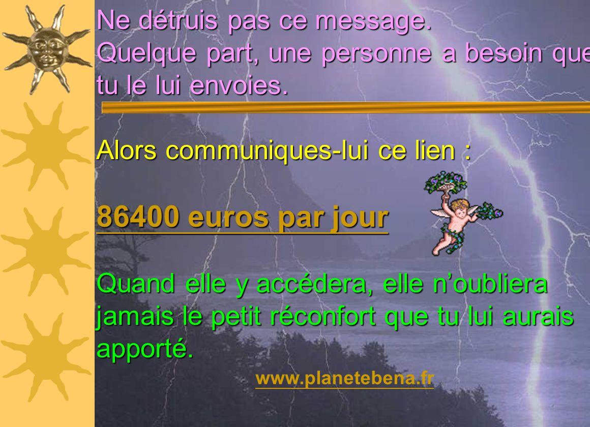 86400 euros par jour Ne détruis pas ce message.