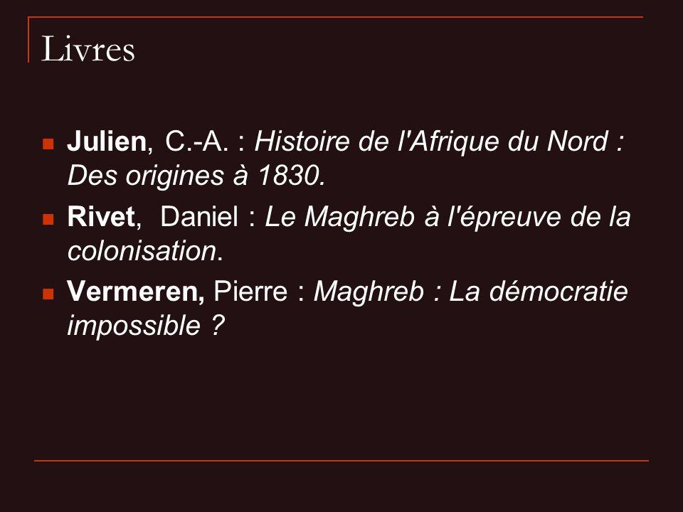 Livres Julien, C.-A. : Histoire de l Afrique du Nord : Des origines à 1830. Rivet, Daniel : Le Maghreb à l épreuve de la colonisation.