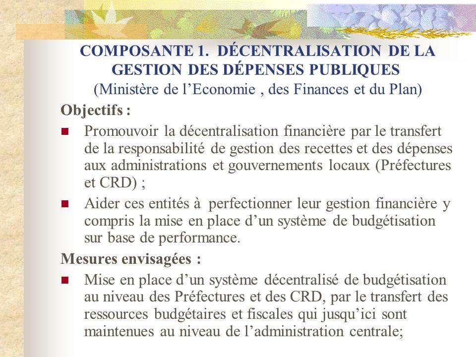 COMPOSANTE 1. DÉCENTRALISATION DE LA GESTION DES DÉPENSES PUBLIQUES (Ministère de l'Economie , des Finances et du Plan)