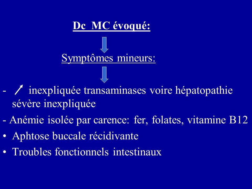 Dc MC évoqué: Symptômes mineurs: - inexpliquée transaminases voire hépatopathie sévère inexpliquée.