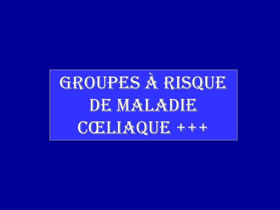 Groupes à risque de maladie cœliaque +++