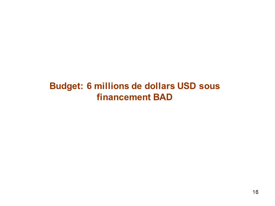 Budget: 6 millions de dollars USD sous financement BAD