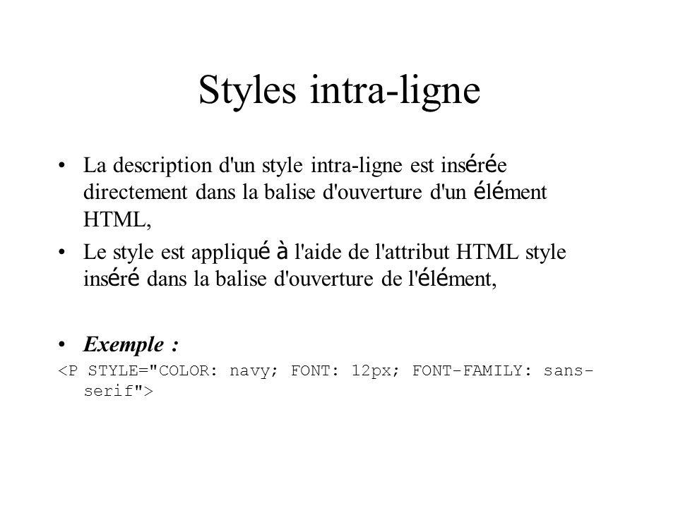 Styles intra-ligne La description d un style intra-ligne est insérée directement dans la balise d ouverture d un élément HTML,