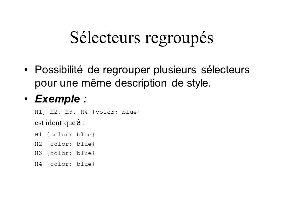 Sélecteurs regroupés Possibilité de regrouper plusieurs sélecteurs pour une même description de style.