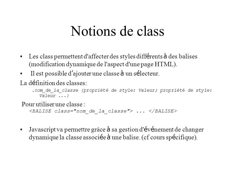 Notions de class Les class permettent d affecter des styles différents à des balises (modification dynamique de l aspect d une page HTML).