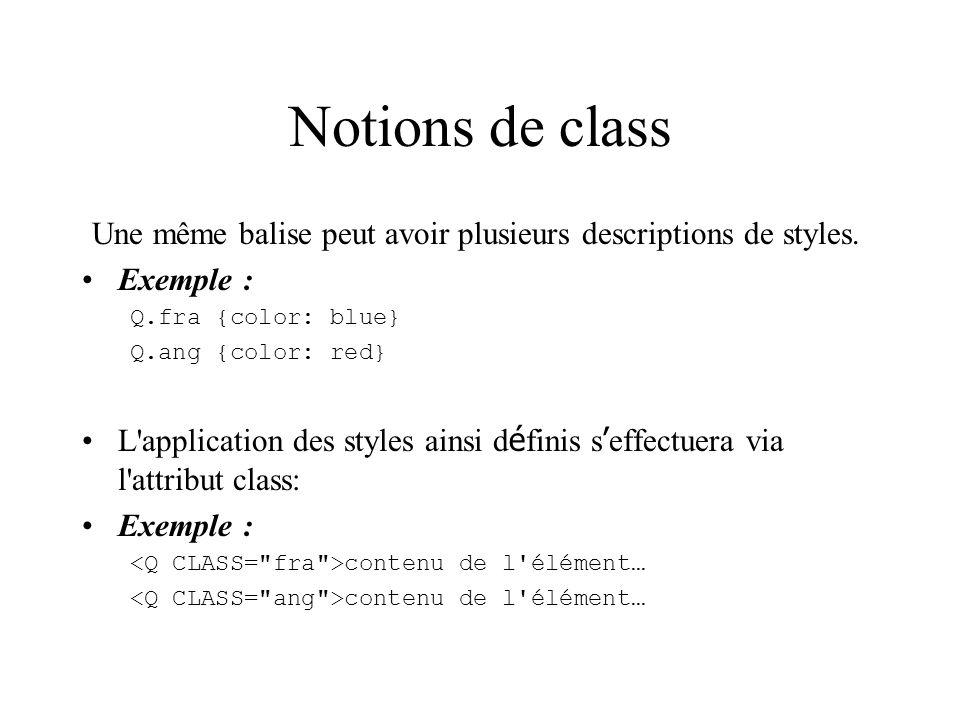 Notions de class Une même balise peut avoir plusieurs descriptions de styles. Exemple : Q.fra {color: blue}