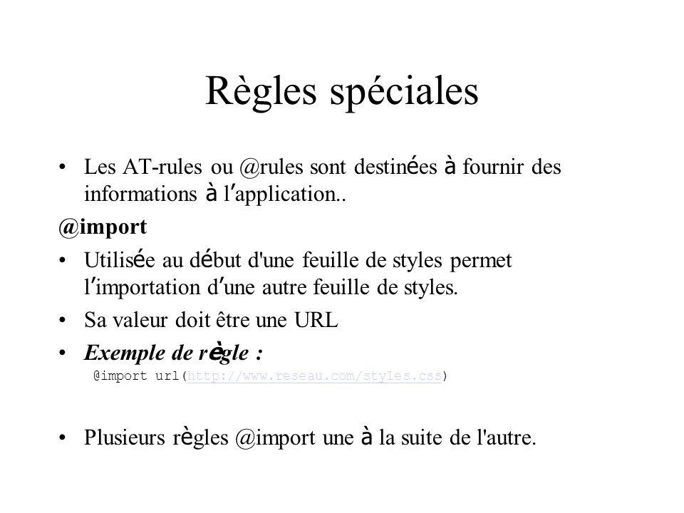 Règles spéciales Les AT-rules ou @rules sont destinées à fournir des informations à l'application..