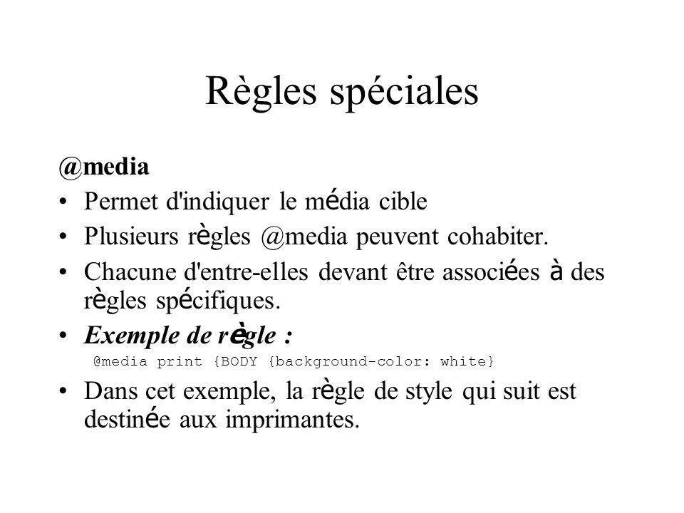Règles spéciales @media Permet d indiquer le média cible