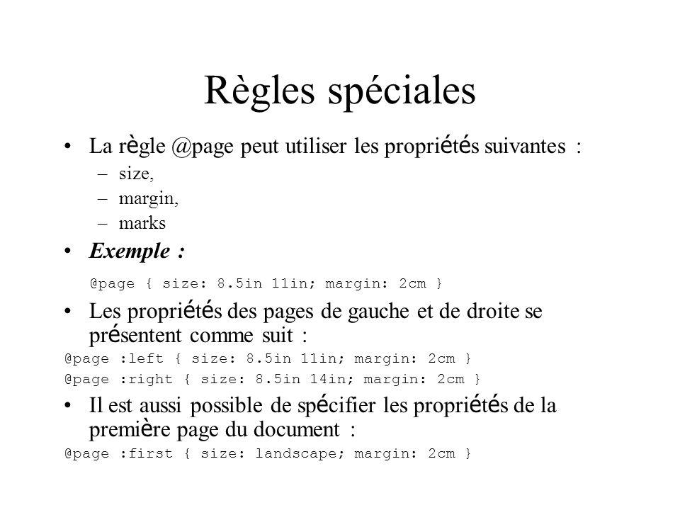 Règles spéciales La règle @page peut utiliser les propriétés suivantes : size, margin, marks. Exemple :