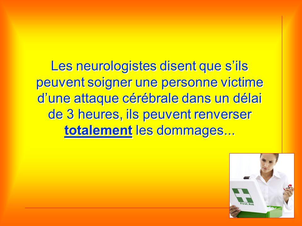 Les neurologistes disent que s'ils peuvent soigner une personne victime d'une attaque cérébrale dans un délai de 3 heures, ils peuvent renverser totalement les dommages...