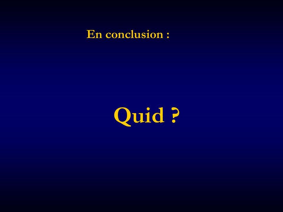 En conclusion : Quid