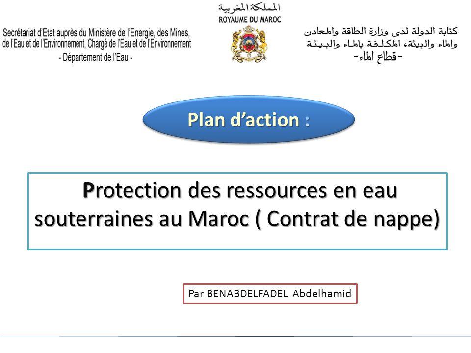 Plan d'action : Protection des ressources en eau souterraines au Maroc ( Contrat de nappe) Par BENABDELFADEL Abdelhamid.