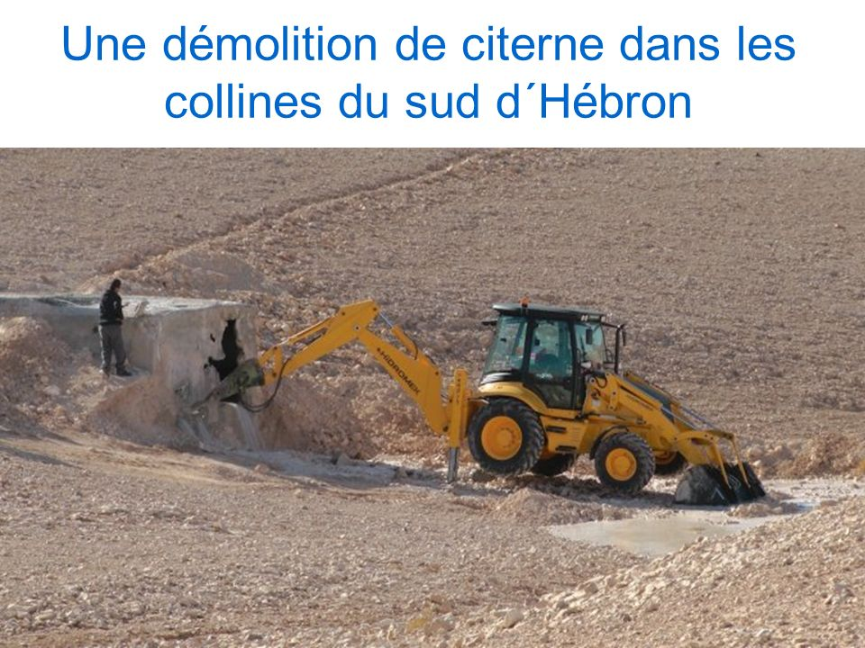 Une démolition de citerne dans les collines du sud d´Hébron