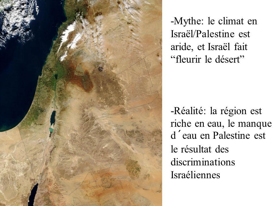 -Mythe: le climat en Israël/Palestine est aride, et Israël fait fleurir le désert -Réalité: la région est riche en eau, le manque d´eau en Palestine est le résultat des discriminations Israéliennes