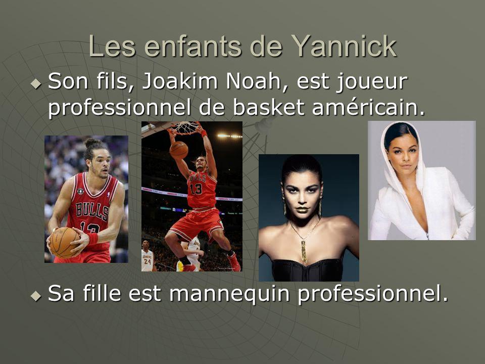 Les enfants de Yannick Son fils, Joakim Noah, est joueur professionnel de basket américain.