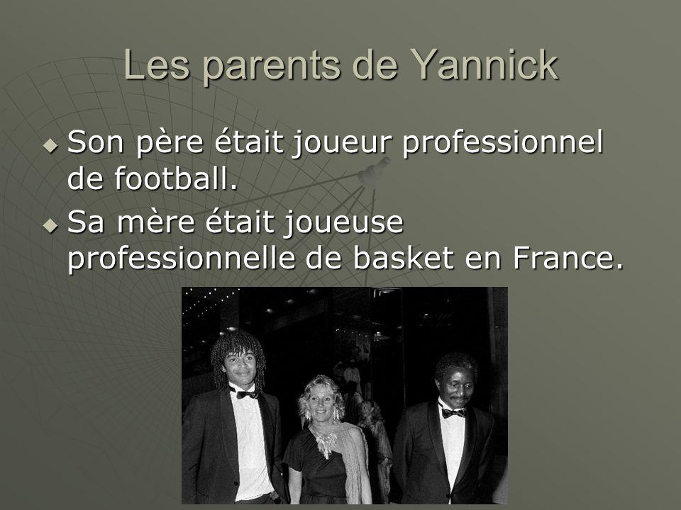 Les parents de Yannick Son père était joueur professionnel de football.
