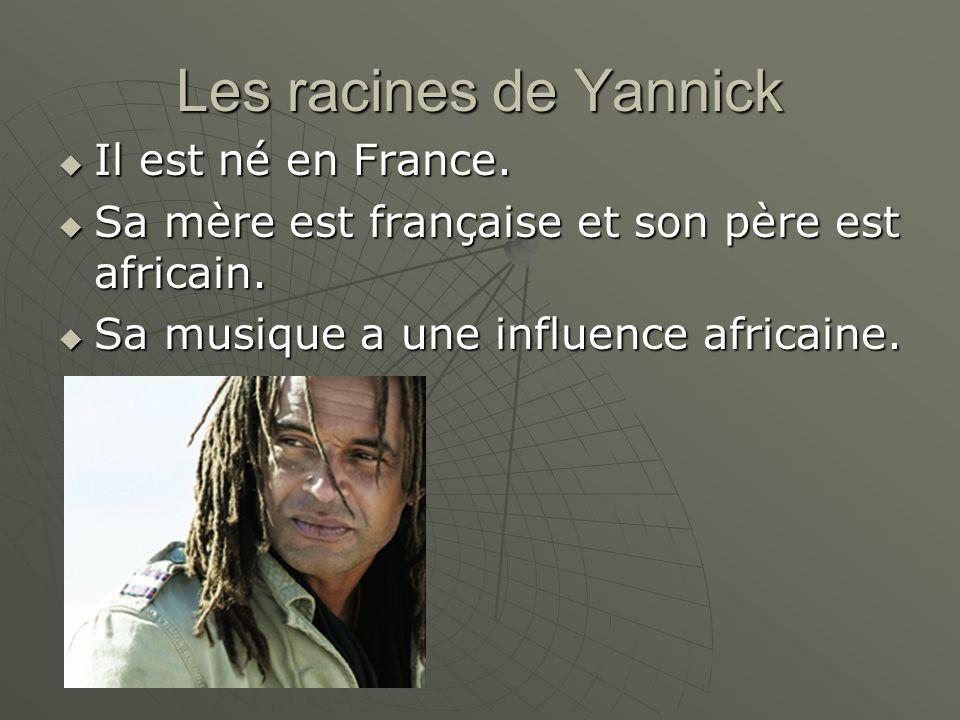 Les racines de Yannick Il est né en France.