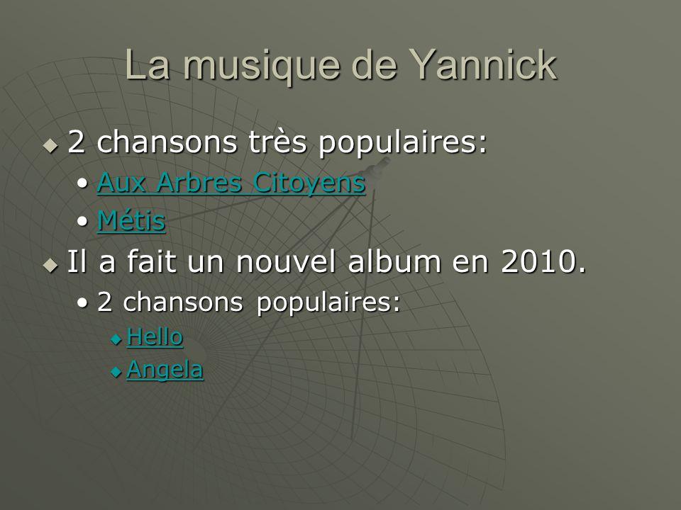 La musique de Yannick 2 chansons très populaires: