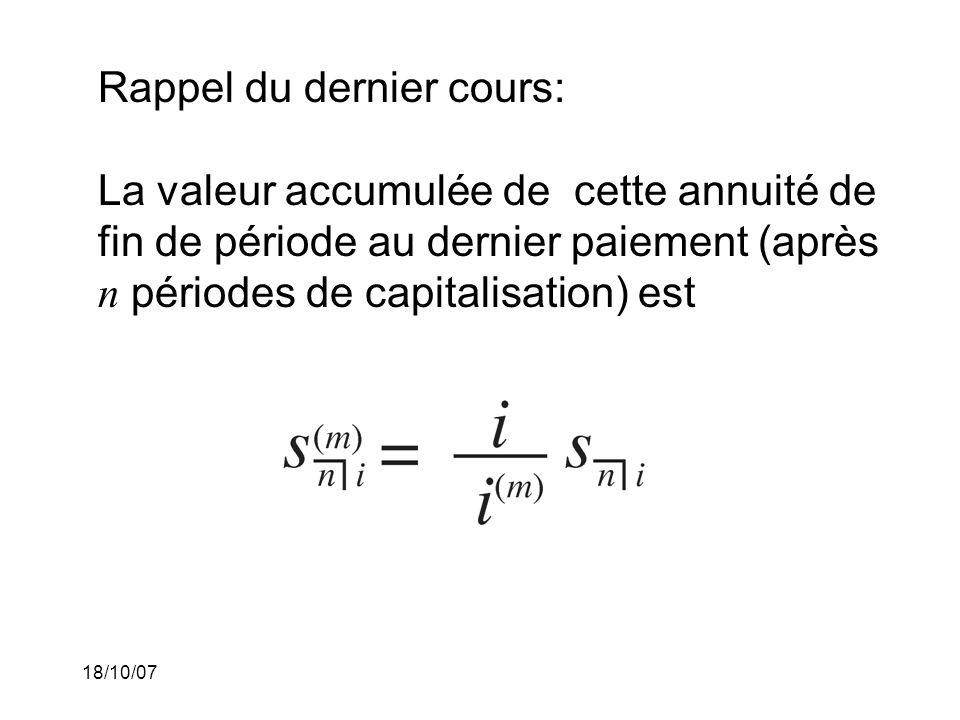 Rappel du dernier cours: La valeur accumulée de cette annuité de fin de période au dernier paiement (après n périodes de capitalisation) est