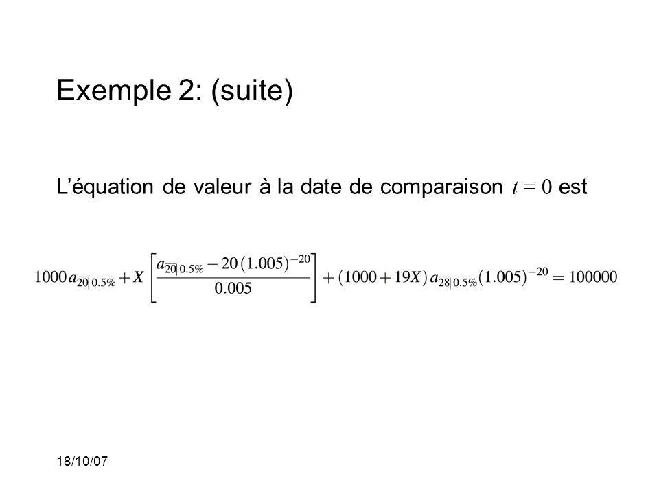 Exemple 2: (suite) L'équation de valeur à la date de comparaison t = 0 est 18/10/07