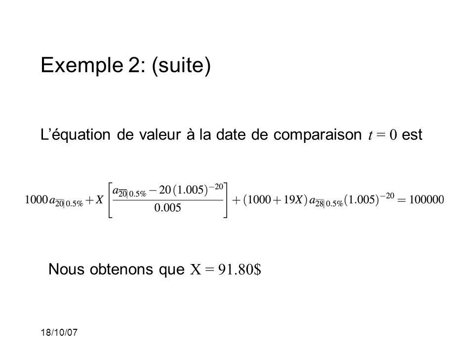 Exemple 2: (suite) L'équation de valeur à la date de comparaison t = 0 est. Nous obtenons que X = 91.80$