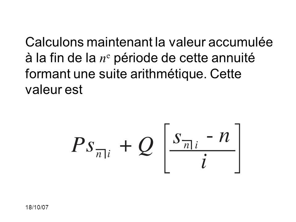 Calculons maintenant la valeur accumulée à la fin de la ne période de cette annuité formant une suite arithmétique. Cette valeur est