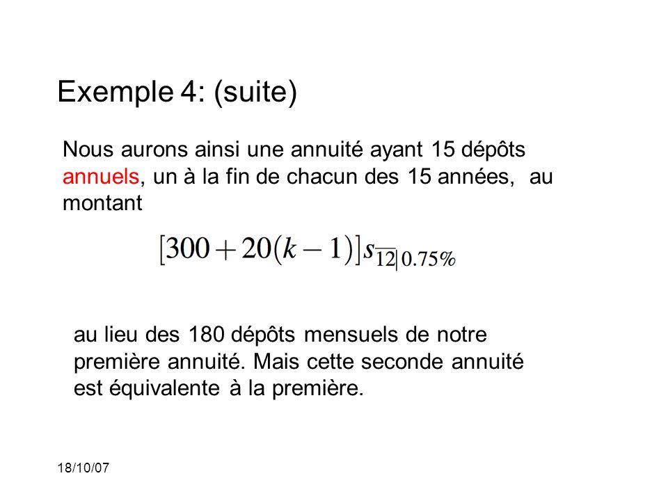 Exemple 4: (suite) Nous aurons ainsi une annuité ayant 15 dépôts annuels, un à la fin de chacun des 15 années, au montant.