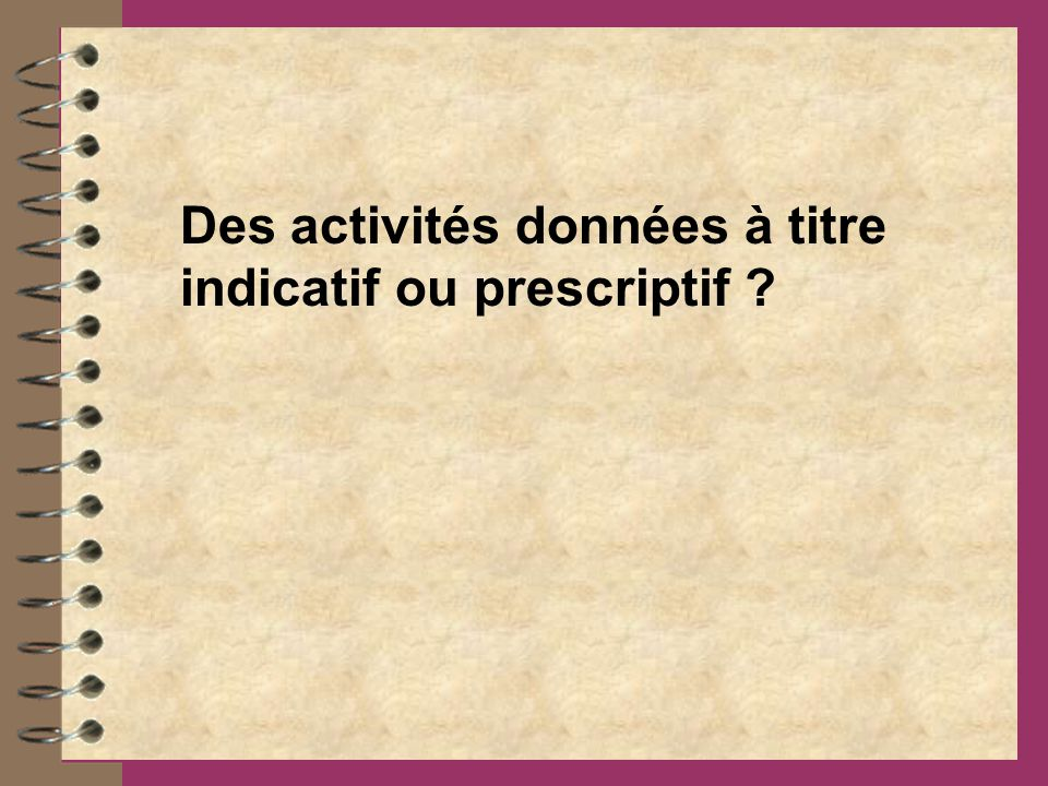 Des activités données à titre indicatif ou prescriptif