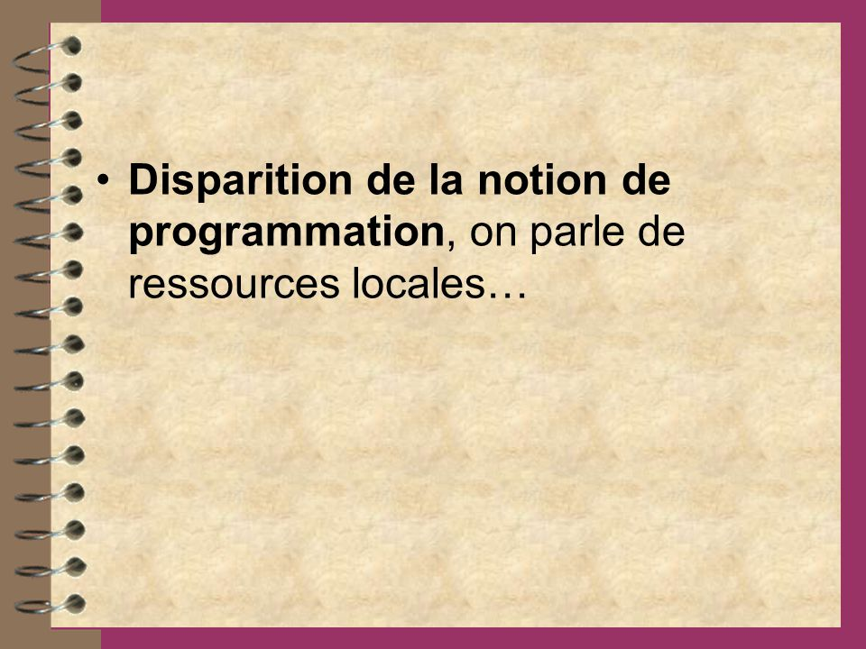 Disparition de la notion de programmation, on parle de ressources locales…