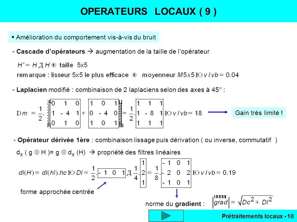 OPERATEURS LOCAUX ( 9 ) Amélioration du comportement vis-à-vis du bruit. - Cascade d'opérateurs  augmentation de la taille de l'opérateur.