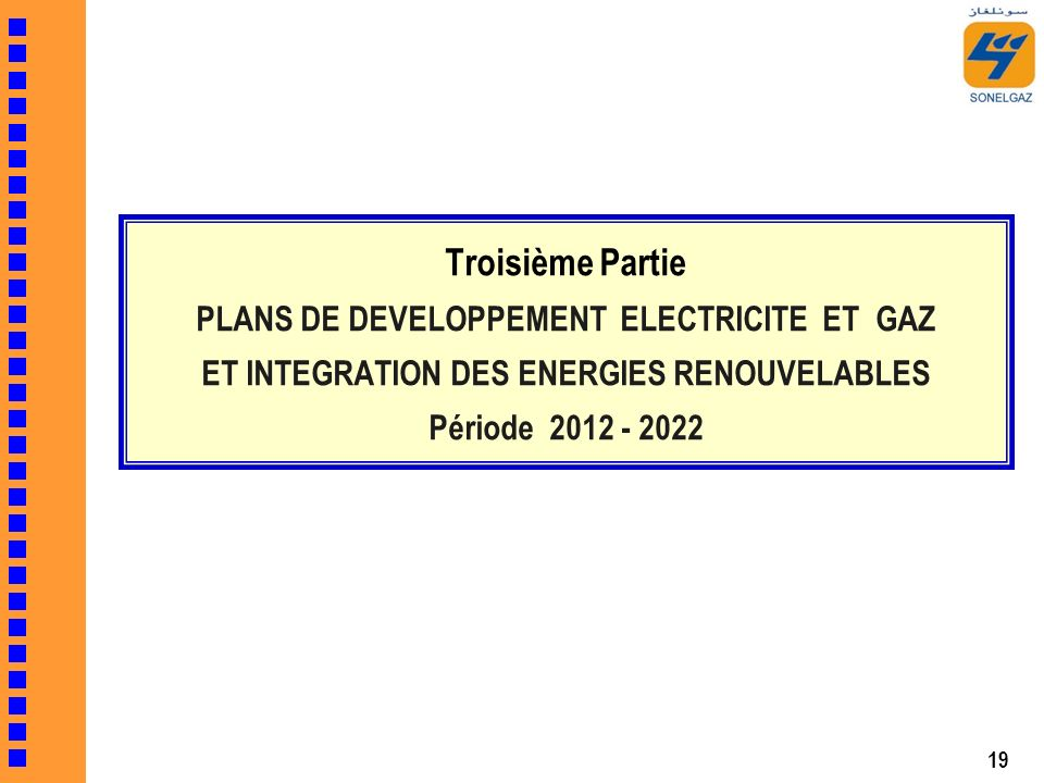 Troisième Partie PLANS DE DEVELOPPEMENT ELECTRICITE ET GAZ ET INTEGRATION DES ENERGIES RENOUVELABLES Période 2012 - 2022
