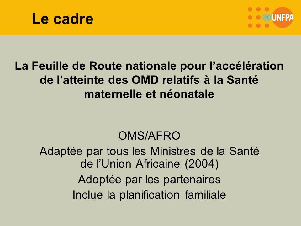 Le cadreLa Feuille de Route nationale pour l'accélération de l'atteinte des OMD relatifs à la Santé maternelle et néonatale.