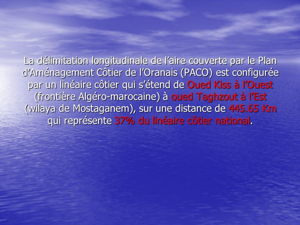 La délimitation longitudinale de l'aire couverte par le Plan d'Aménagement Côtier de l'Oranais (PACO) est configurée par un linéaire côtier qui s'étend de Oued Kiss à l'Ouest (frontière Algéro-marocaine) à oued Taghzout à l'Est (wilaya de Mostaganem), sur une distance de 445.65 Km qui représente 37% du linéaire côtier national.