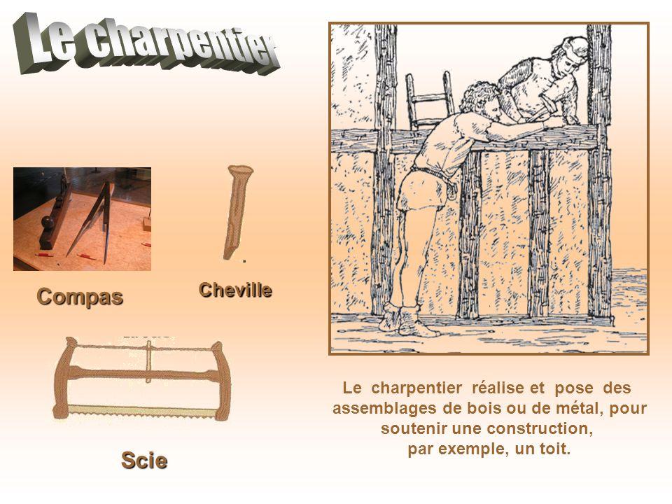 Le charpentier Compas Scie Cheville Le charpentier réalise et pose des