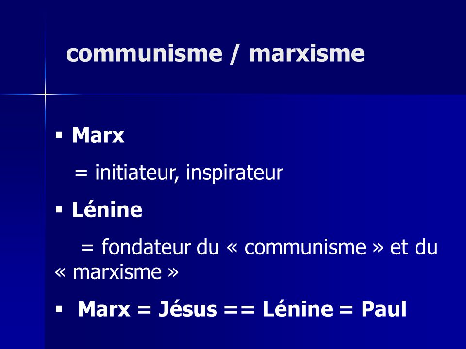 communisme / marxisme Marx = initiateur, inspirateur Lénine