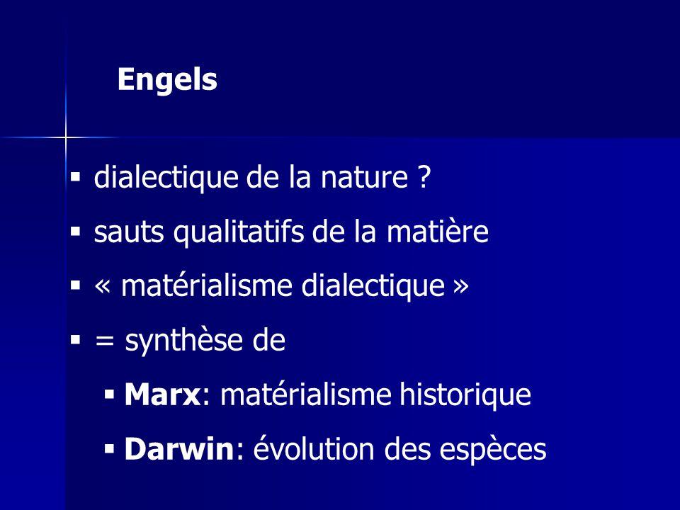 Engels dialectique de la nature sauts qualitatifs de la matière. « matérialisme dialectique » = synthèse de.