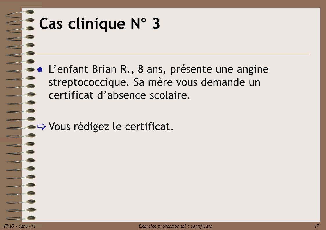 Cas clinique N° 3 L'enfant Brian R., 8 ans, présente une angine streptococcique. Sa mère vous demande un certificat d'absence scolaire.