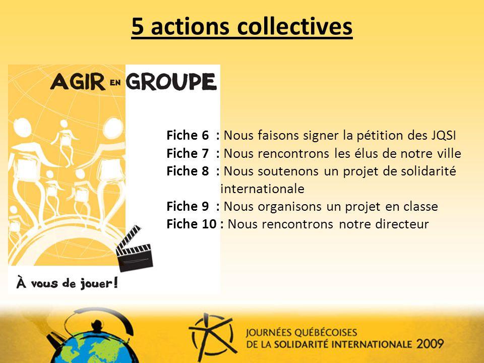 5 actions collectives Fiche 6 : Nous faisons signer la pétition des JQSI. Fiche 7 : Nous rencontrons les élus de notre ville.