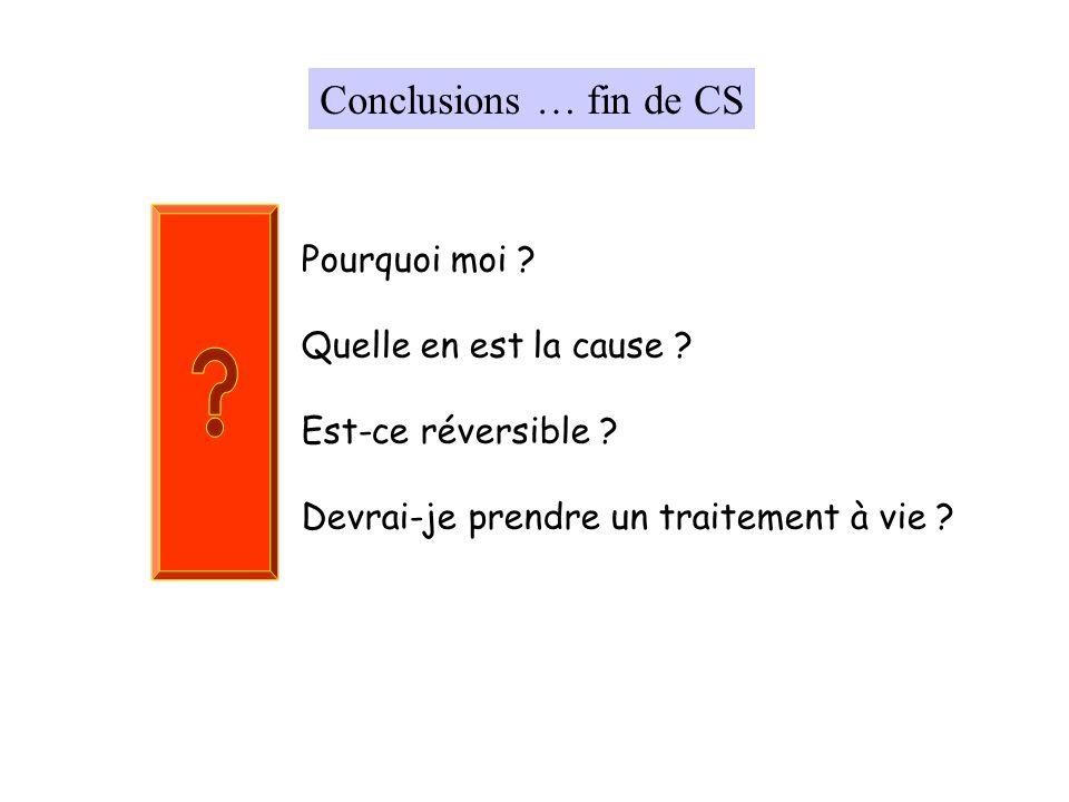 Conclusions … fin de CS Pourquoi moi Quelle en est la cause