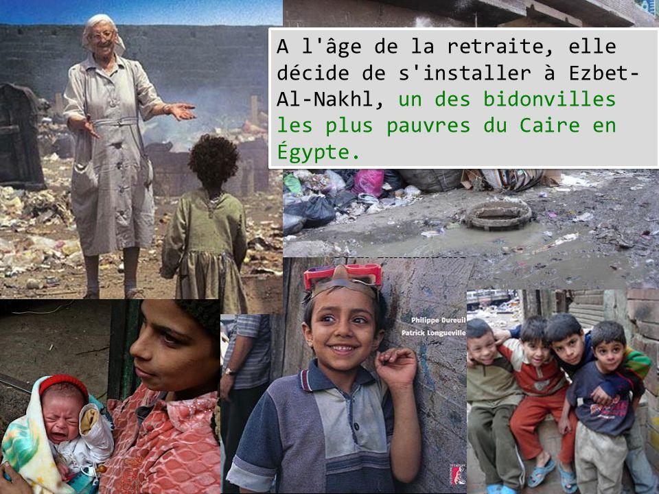 A l âge de la retraite, elle décide de s installer à Ezbet-Al-Nakhl, un des bidonvilles les plus pauvres du Caire en Égypte.
