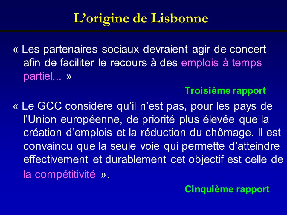 L'origine de Lisbonne « Les partenaires sociaux devraient agir de concert afin de faciliter le recours à des emplois à temps partiel... »