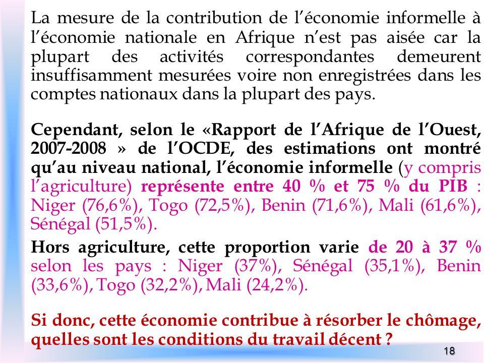 La mesure de la contribution de l'économie informelle à l'économie nationale en Afrique n'est pas aisée car la plupart des activités correspondantes demeurent insuffisamment mesurées voire non enregistrées dans les comptes nationaux dans la plupart des pays.